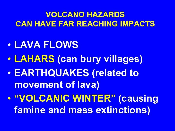 VOLCANO HAZARDS CAN HAVE FAR REACHING IMPACTS • LAVA FLOWS • LAHARS (can bury