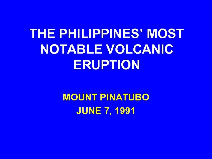 THE PHILIPPINES' MOST NOTABLE VOLCANIC ERUPTION MOUNT PINATUBO JUNE 7, 1991