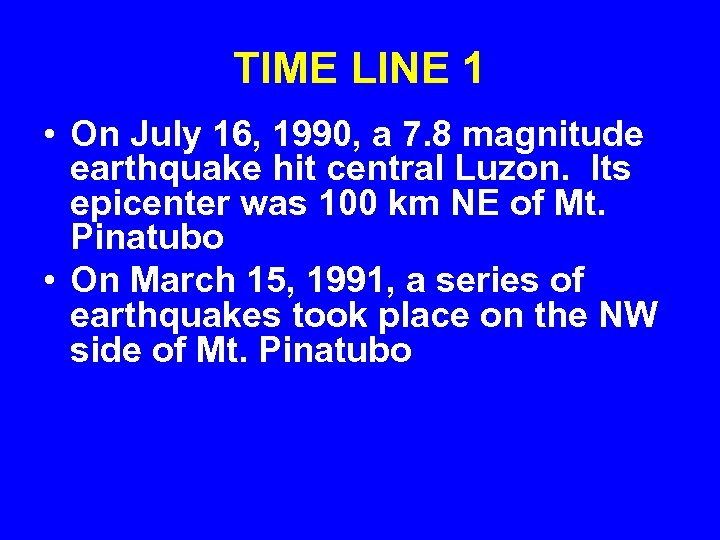 TIME LINE 1 • On July 16, 1990, a 7. 8 magnitude earthquake hit