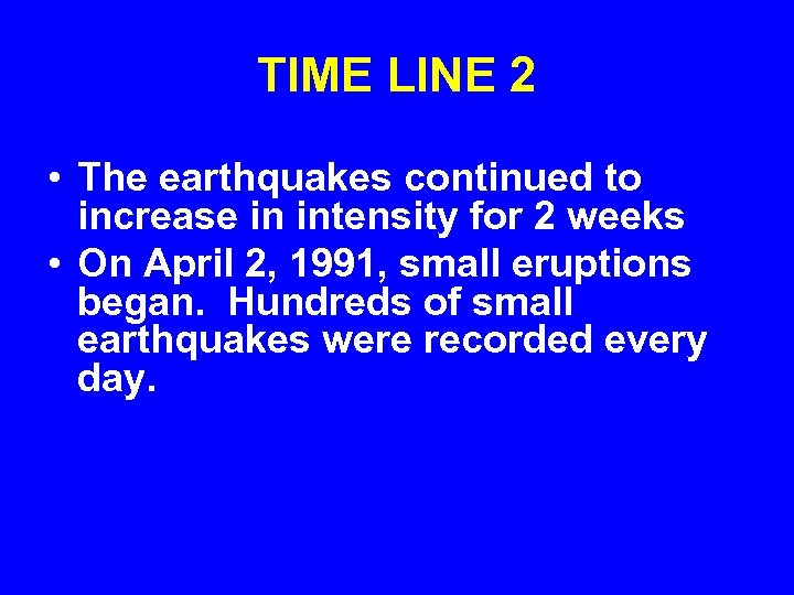 TIME LINE 2 • The earthquakes continued to increase in intensity for 2 weeks