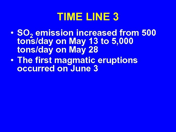TIME LINE 3 • SO 2 emission increased from 500 tons/day on May 13