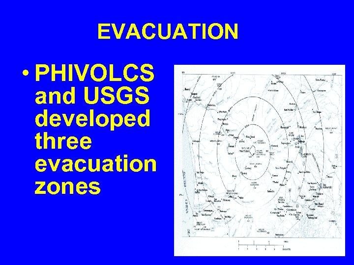 EVACUATION • PHIVOLCS and USGS developed three evacuation zones