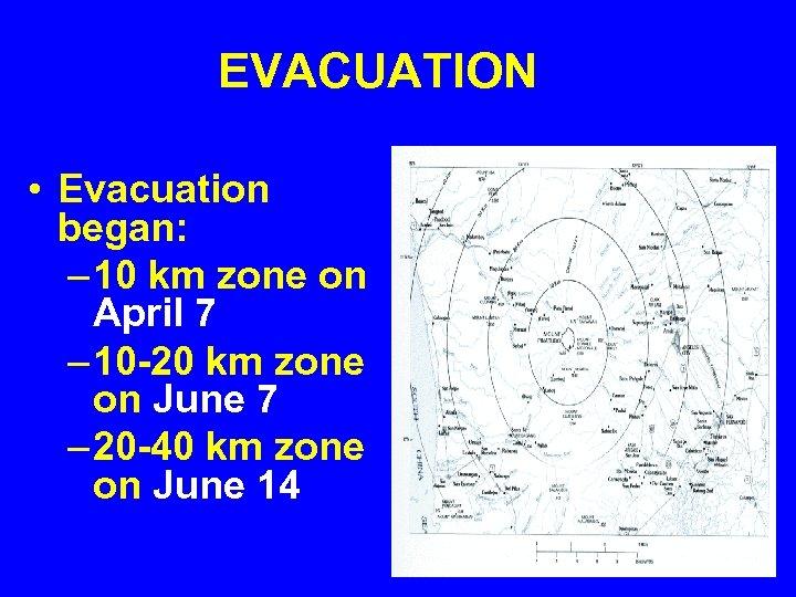 EVACUATION • Evacuation began: – 10 km zone on April 7 – 10 -20