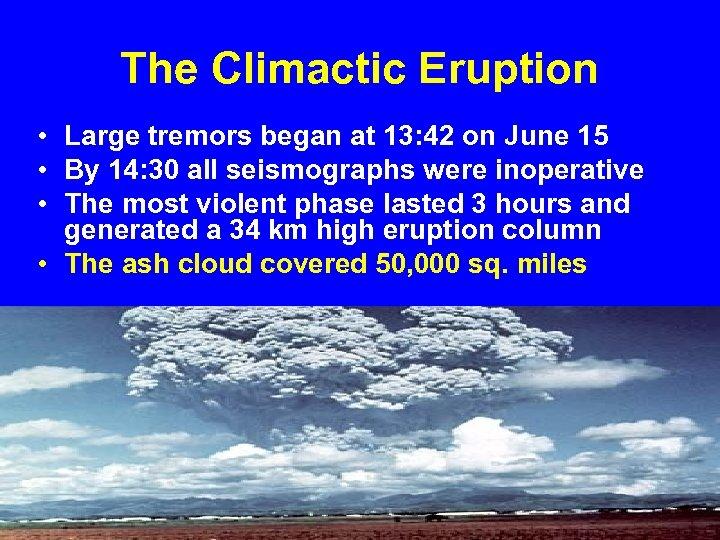 The Climactic Eruption • Large tremors began at 13: 42 on June 15 •