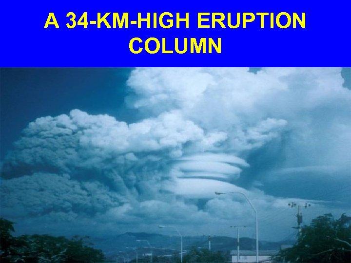 A 34 -KM-HIGH ERUPTION COLUMN
