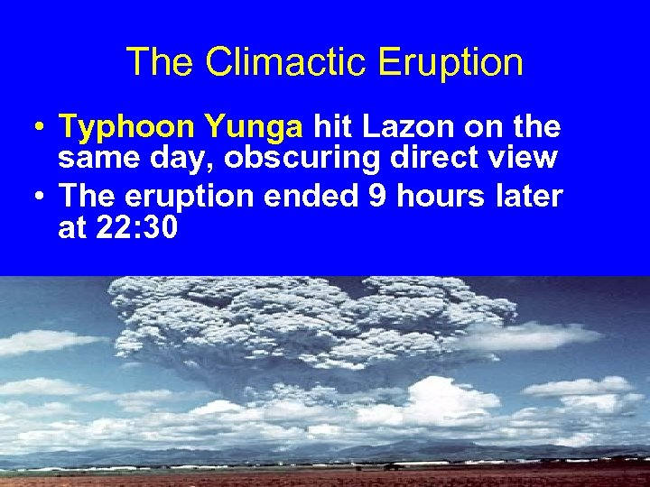 The Climactic Eruption • Typhoon Yunga hit Lazon on the same day, obscuring direct