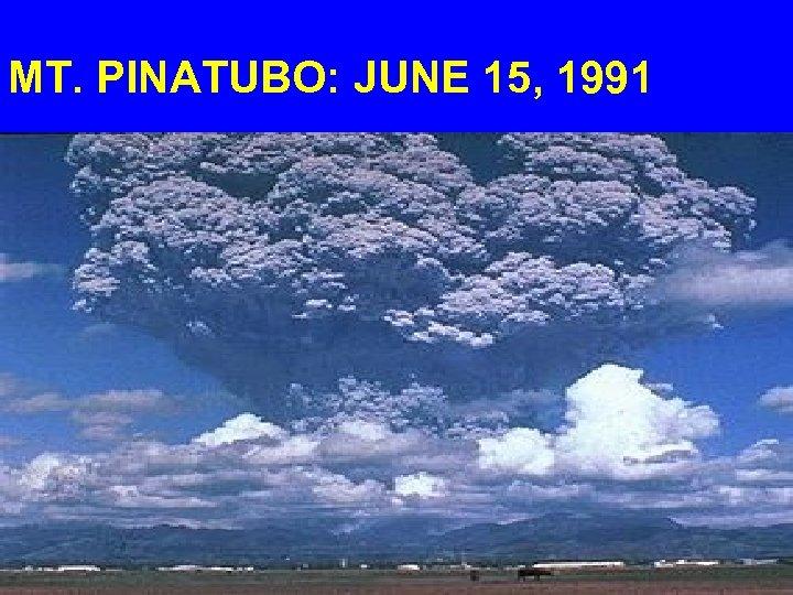MT. PINATUBO: JUNE 15, 1991