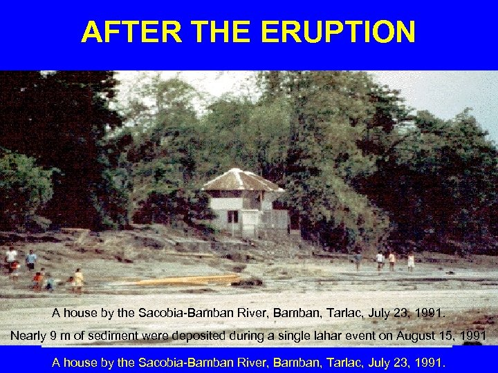 AFTER THE ERUPTION A house by the Sacobia-Bamban River, Bamban, Tarlac, July 23, 1991.