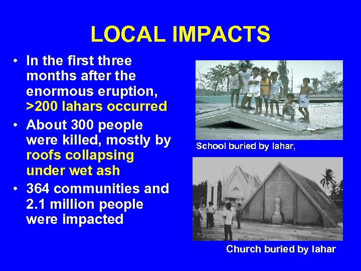 LOCAL IMPACTS • In the first three months after the enormous eruption, >200 lahars