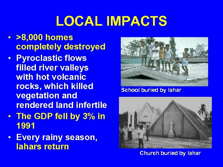 LOCAL IMPACTS • >8, 000 homes completely destroyed • Pyroclastic flows filled river valleys