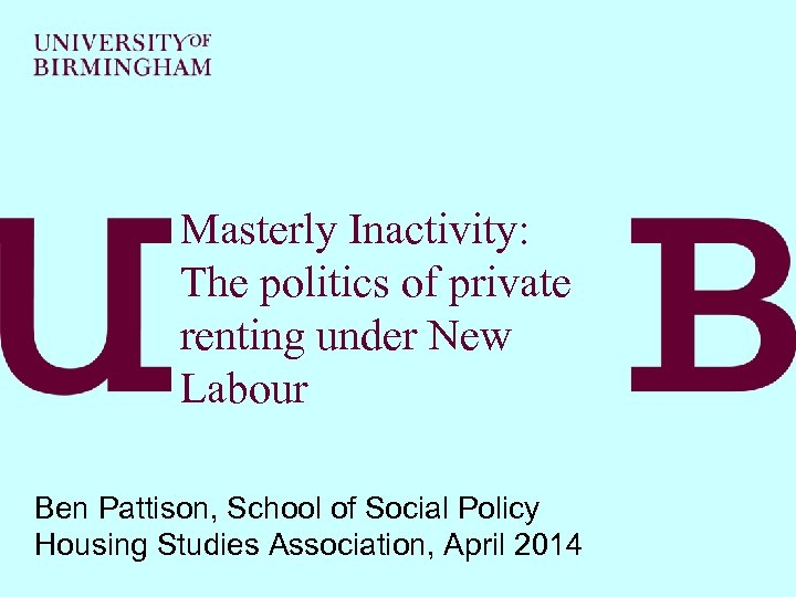 Masterly Inactivity: The politics of private renting under New Labour Ben Pattison, School of