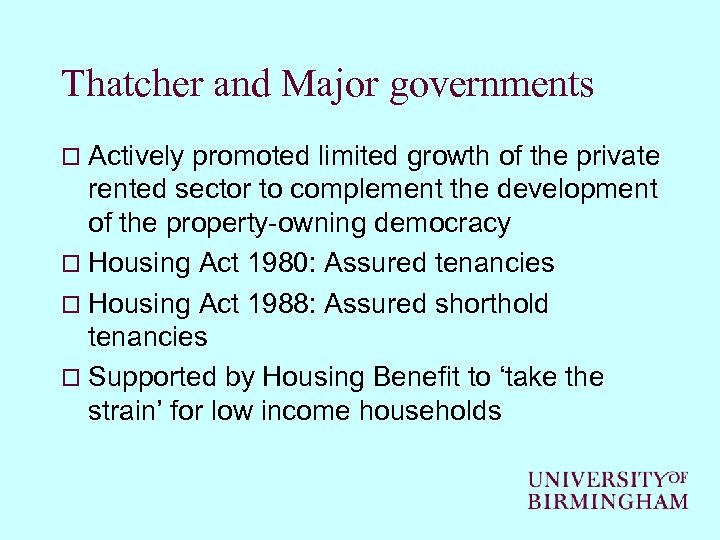 Thatcher and Major governments o Actively promoted limited growth of the private rented sector