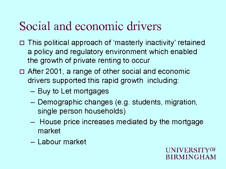 Social and economic drivers This political approach of 'masterly inactivity' retained a policy and