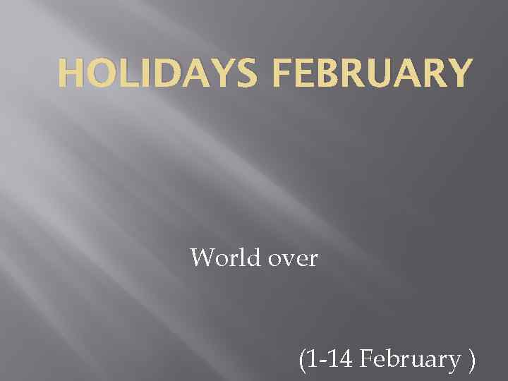 HOLIDAYS FEBRUARY World over (1 -14 February )