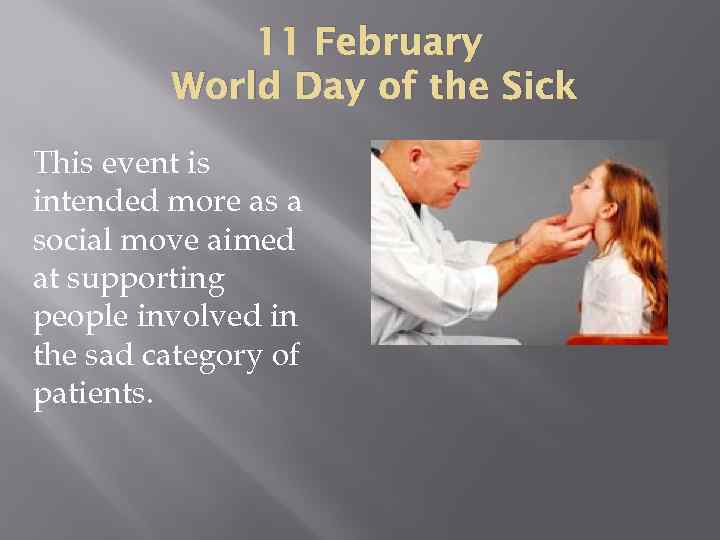 11 February World Day of the Sick This event is intended more as a