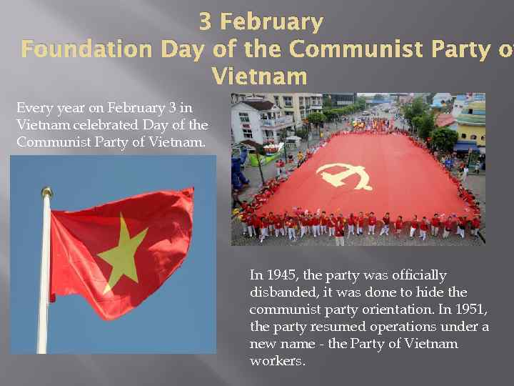 3 February Foundation Day of the Communist Party of Vietnam Every year on February