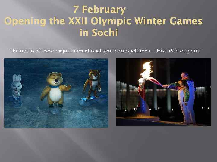 7 February Opening the XXII Olympic Winter Games in Sochi The motto of these