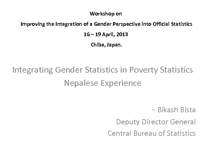 Workshop on Improving the Integration of a Gender Perspective into Official Statistics 16 –