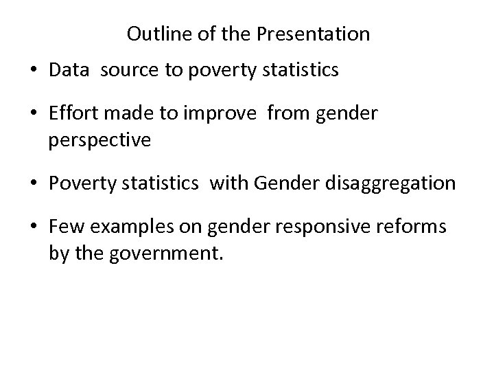 Outline of the Presentation • Data source to poverty statistics • Effort made to