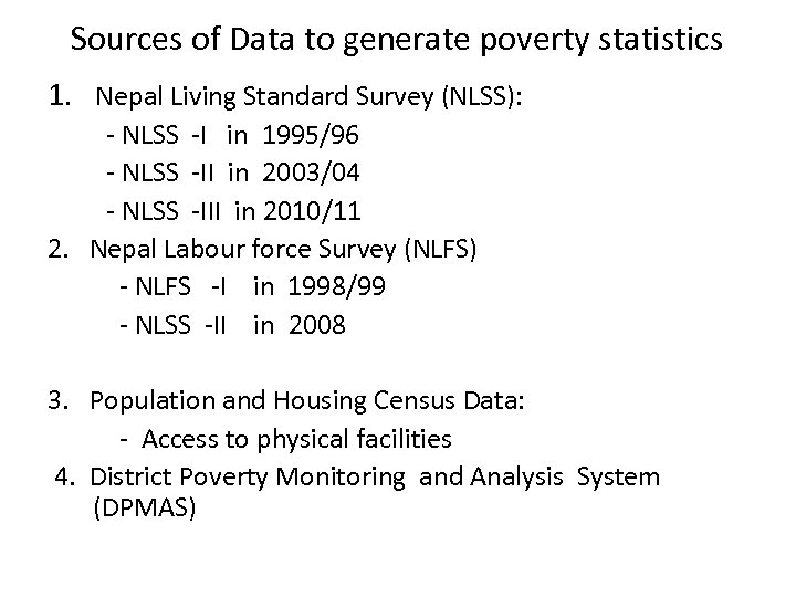 Sources of Data to generate poverty statistics 1. Nepal Living Standard Survey (NLSS): -