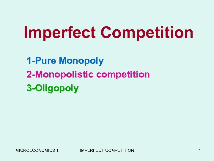 Imperfect Competition 1 -Pure Monopoly 2 -Monopolistic competition 3 -Oligopoly MICROECONOMICS 1 IMPERFECT COMPETITION