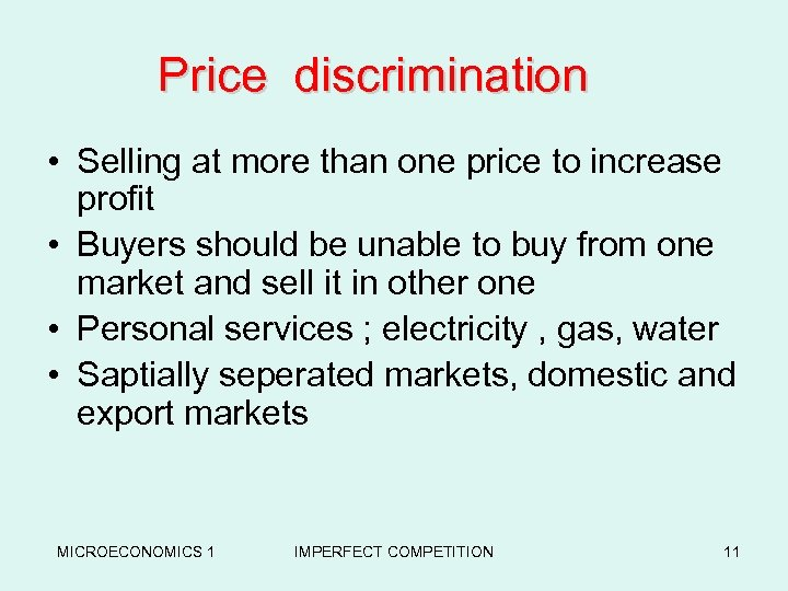 Price discrimination • Selling at more than one price to increase profit • Buyers