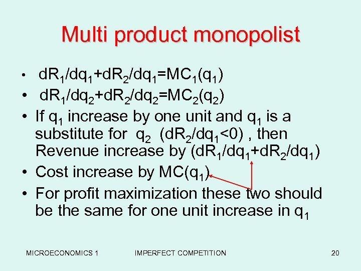 Multi product monopolist • d. R 1/dq 1+d. R 2/dq 1=MC 1(q 1) •