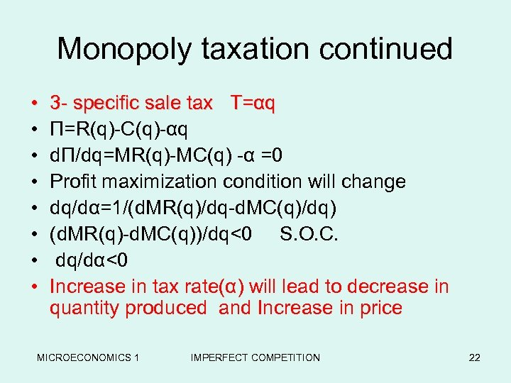 Monopoly taxation continued • • 3 - specific sale tax T=αq Π=R(q)-C(q)-αq dΠ/dq=MR(q)-MC(q) -α