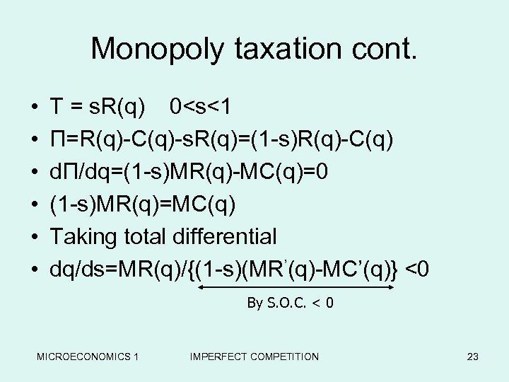 Monopoly taxation cont. • • • T = s. R(q) 0<s<1 Π=R(q)-C(q)-s. R(q)=(1 -s)R(q)-C(q)