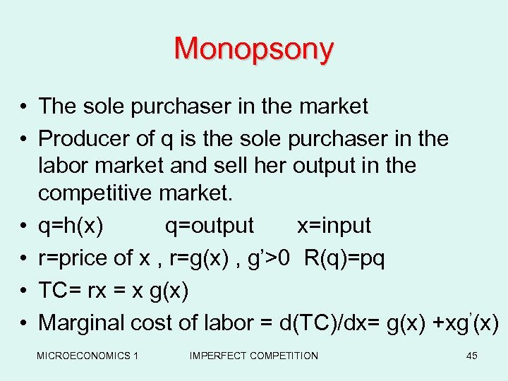 Monopsony • The sole purchaser in the market • Producer of q is the