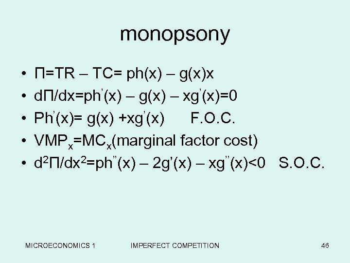 monopsony • • • Π=TR – TC= ph(x) – g(x)x dΠ/dx=ph'(x) – g(x) –