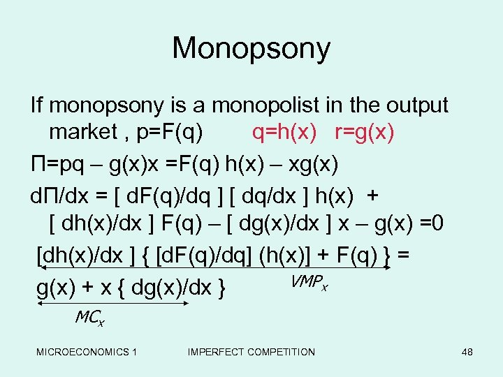 Monopsony If monopsony is a monopolist in the output market , p=F(q) q=h(x) r=g(x)