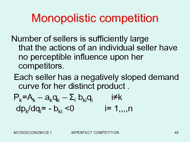 Monopolistic competition Number of sellers is sufficiently large that the actions of an individual