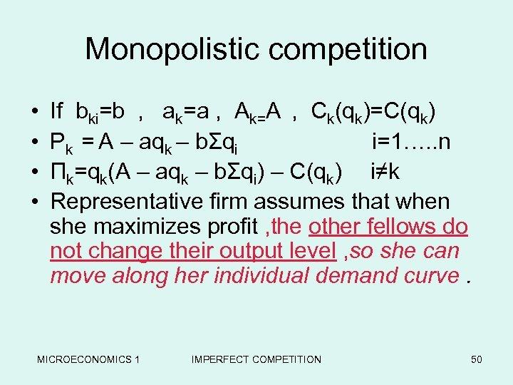 Monopolistic competition • • If bki=b , ak=a , Ak=A , Ck(qk)=C(qk) Pk =