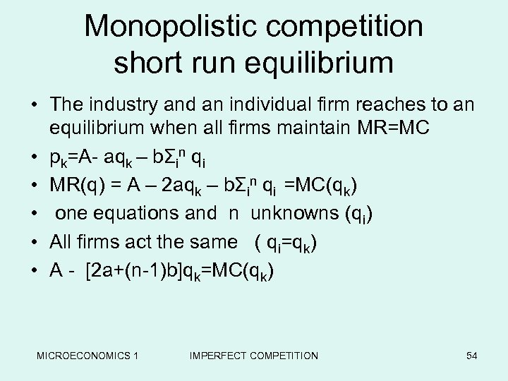 Monopolistic competition short run equilibrium • The industry and an individual firm reaches to