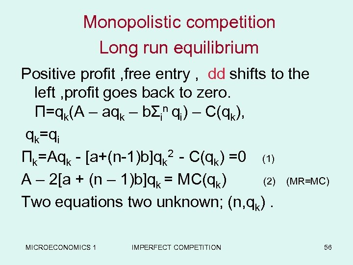 Monopolistic competition Long run equilibrium Positive profit , free entry , dd shifts