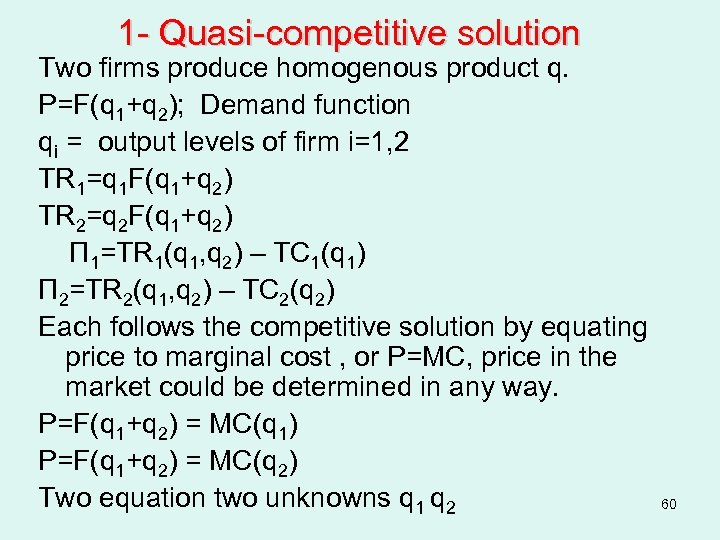 1 - Quasi-competitive solution Two firms produce homogenous product q. P=F(q 1+q 2); Demand