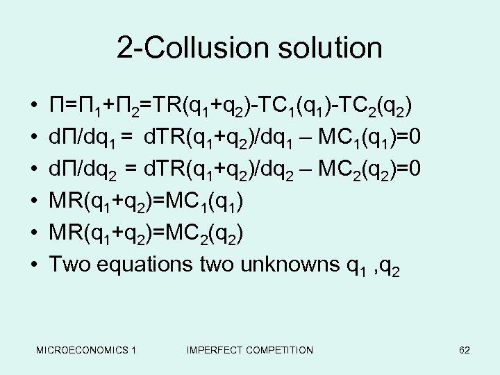 2 -Collusion solution • • • Π=Π 1+Π 2=TR(q 1+q 2)-TC 1(q 1)-TC 2(q