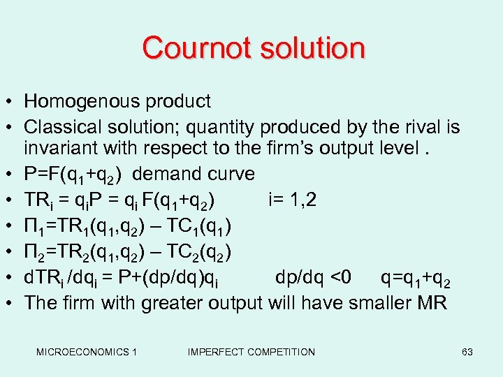 Cournot solution • Homogenous product • Classical solution; quantity produced by the rival is