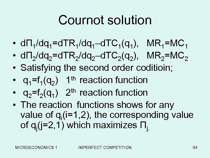 Cournot solution • • • dΠ 1/dq 1=d. TR 1/dq 1–d. TC 1(q 1),