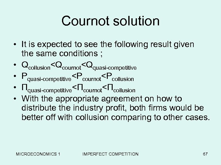Cournot solution • It is expected to see the following result given the same