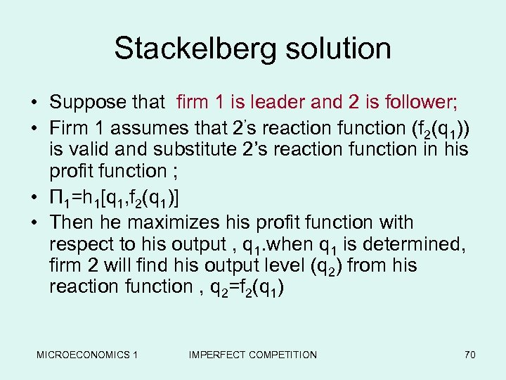 Stackelberg solution • Suppose that firm 1 is leader and 2 is follower; •