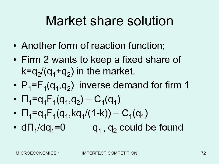 Market share solution • Another form of reaction function; • Firm 2 wants to
