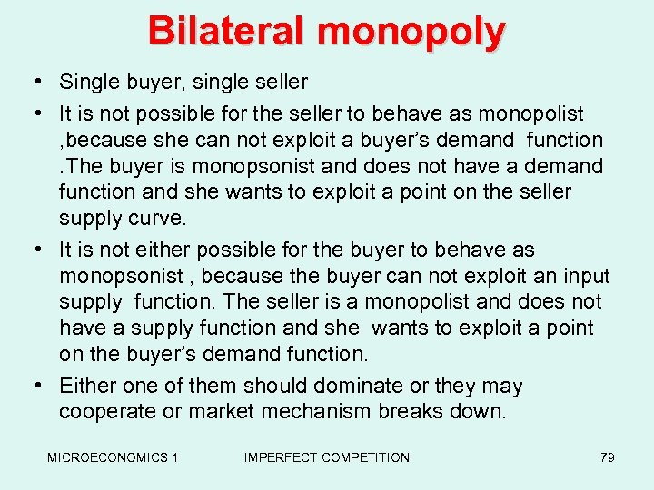 Bilateral monopoly • Single buyer, single seller • It is not possible for the