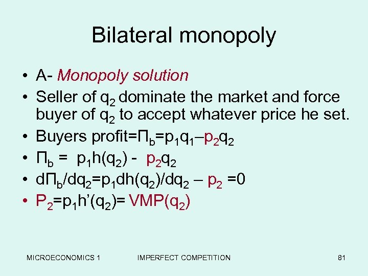 Bilateral monopoly • A- Monopoly solution • Seller of q 2 dominate the market