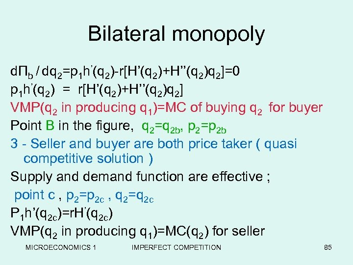 Bilateral monopoly dΠb / dq 2=p 1 h'(q 2)-r[H'(q 2)+H''(q 2)q 2]=0 p 1