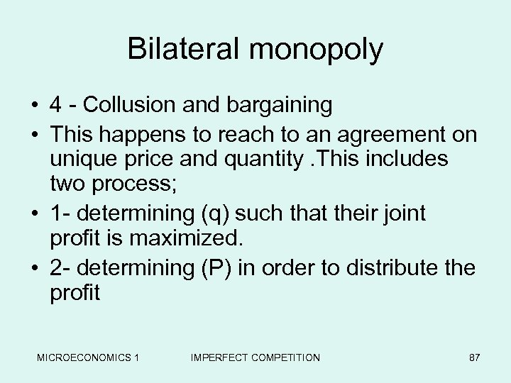 Bilateral monopoly • 4 - Collusion and bargaining • This happens to reach to