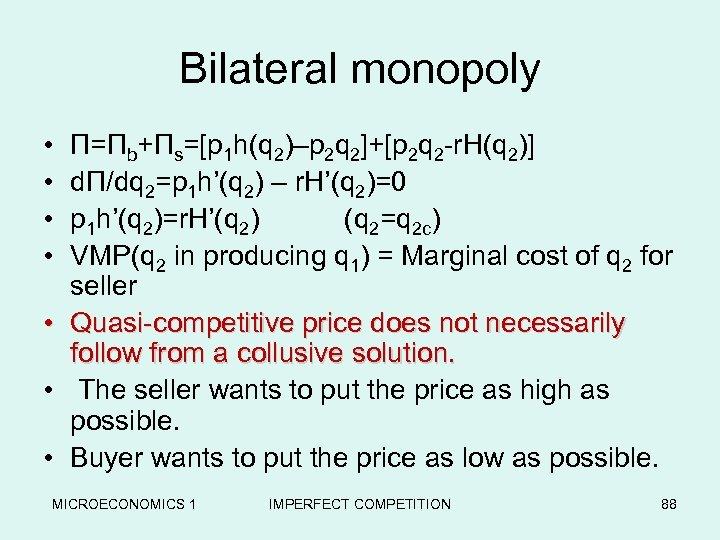 Bilateral monopoly • • Π=Πb+Πs=[p 1 h(q 2)–p 2 q 2]+[p 2 q 2