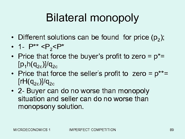 Bilateral monopoly • Different solutions can be found for price (p 2); • 1