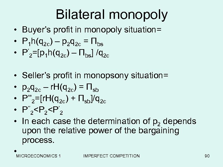 Bilateral monopoly • Buyer's profit in monopoly situation= • P 1 h(q 2 c)